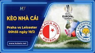 Kèo nhà cái - Praha vs Leicester, 00h55 ngày 19/2, Cúp C2 Châu Âu