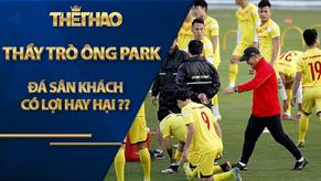 Thầy trò ông Park đá sân khách, lợi hay hại?