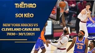 Kèo bóng rổ – New York Knicks vs Cleveland Cavaliers – 7h30 – 30/1/2021