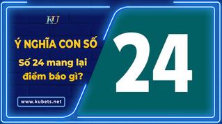 Ý nghĩa con số 24 là gì? Ứng dụng số 24 trong đời sống và phong thủy