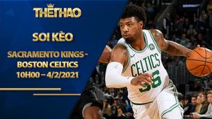 Kèo bóng rổ – Sacramento Kings vs Boston Celtics – 10h00 – 4/2/2021