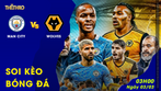 Soi kèo Man City Vs Wolves 3h00 ngày 03/03/2021