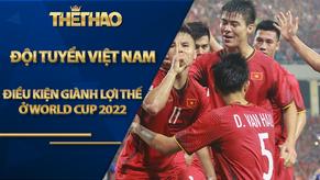 Điều kiện giúp tuyển Việt Nam giành lợi thế ở vòng loại World Cup 2022