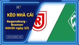 Kèo nhà cái - Regensburg vs Bremen, 00h30 ngày 3/3, Cúp QG Đức