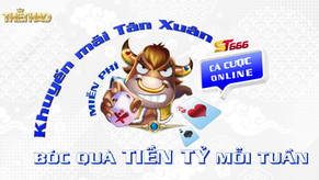 Khuyến mãi Tân Xuân ST666: Cá cược online miễn phí - Bóc quà tiền tỷ mỗi tuần
