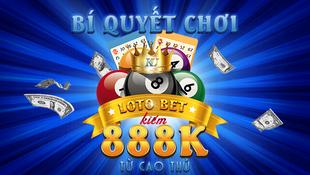 Bí quyết chơi Loto bet kiếm 888k mỗi ngày từ cao thủ