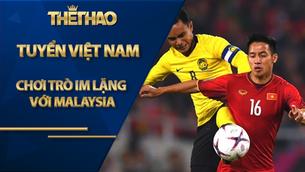 Tuyển Việt Nam chơi trò im lặng với Malaysia