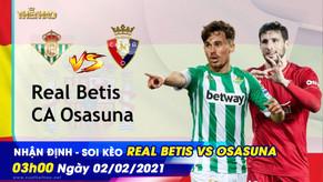 Nhận định – Soi kèo Real Betis vs Osasuna 02/02/2021 – 3h00