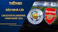 Kèo nhà cái Leicester vs Arsenal, 19h00 ngày 28/2, Ngoại Hạng Anh