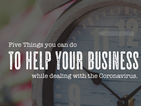Five Things you can do to help your business while dealing with the Coronavirus
