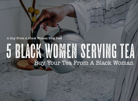 Five Black Women Serving Tea...