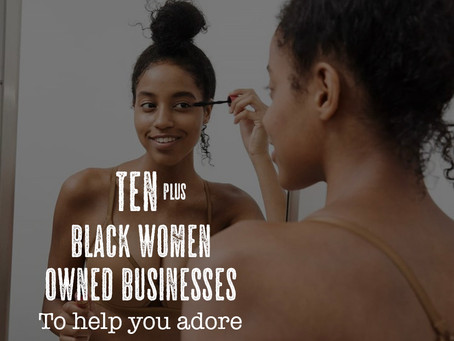10 Black Women Business to help you adore the skin you're in!