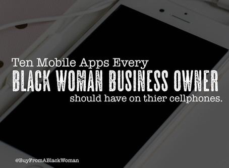 Ten Mobile Apps every Black Woman Business Owner should have on her cellphone.
