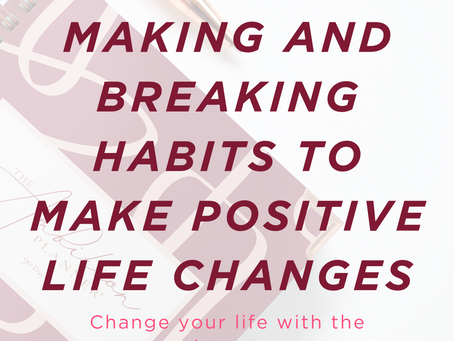 Making and Breaking Habits To Make Positive Life Changes