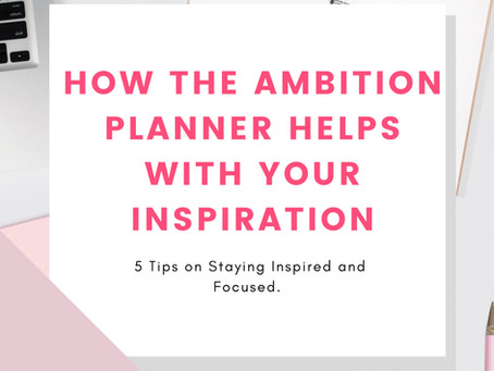 How The Ambition Planner Helps With Your INSPIRATION