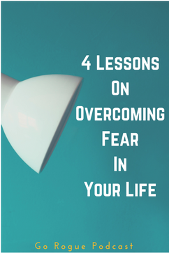 4 Lessons On Overcoming Fear In Your LIf