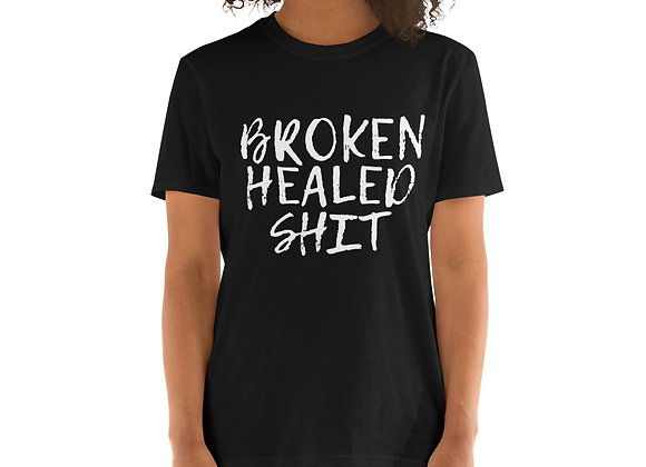 Broken Healed Shit t-shirt