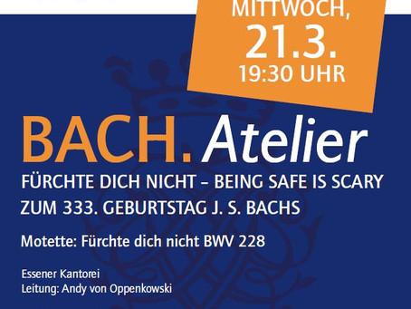 21.03.2018 (Bachs 333. Geb.): BACH.Atelier