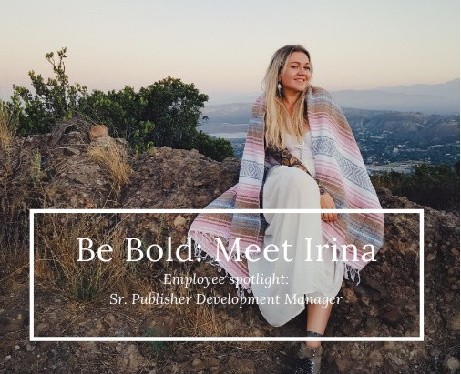 Be Bold: Meet Irina!