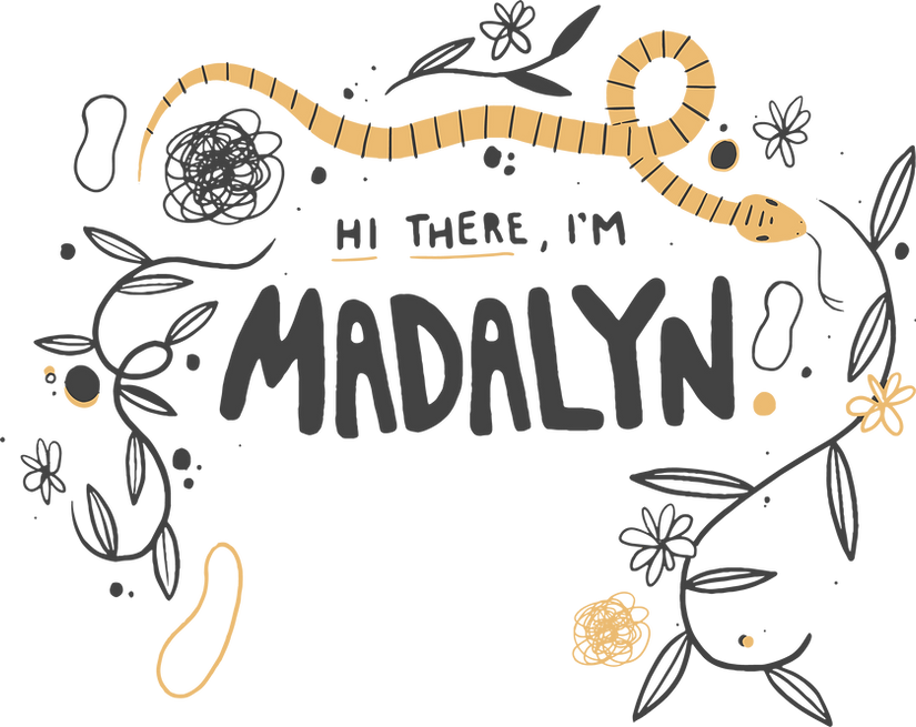 Hi There, I'm Madalyn. Keep scrolling to see my work!