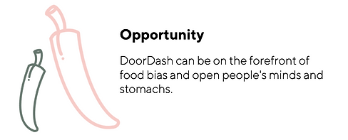 Opportunity: DoorDash can be on the forefront of food bias and open people's minds and stomachs.