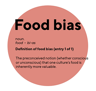 Food Bias. Noun. Food - bi-as. Definition of food bias (entry 1 of 1). The preconceived notion (whether conscious or unconscious) that one culture's food is inherently more valuable.