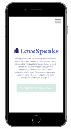 LoveSpeaks homepage. Talking about love is easy. Talking about unhealthy love is vulnerable, tough and oftentimes very, very complicated. The LoveSpeaks project aims to shed light on the issue of emotional abuse while empowering others to identify and avoid unhealthy relationships. Because when we realize we're not alone, when we realize how to make change, we can truly let love speak. What does it look like?