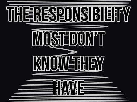 The Responsibility Most Don't Know They Have