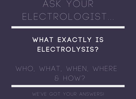 Electrolysis: the who, what, when, where & how of it all!