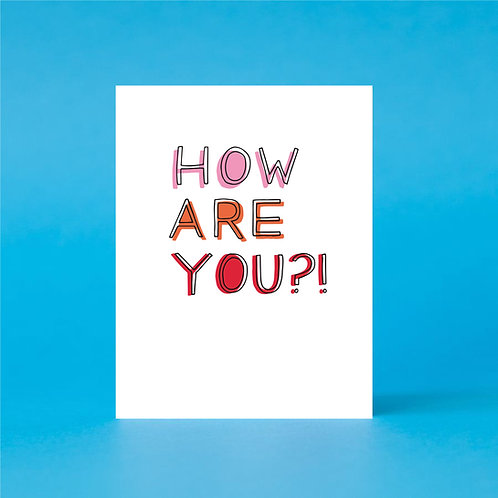 How Are You?!