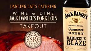 WINE & DINE : JACK DANIEL'S PORK LOIN DINNER TAKEOUT