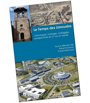 """""""Le Temps des Limousins : Chroniques, horloges, nostalgies, prospectives du XIe au XXIe siècle&"""
