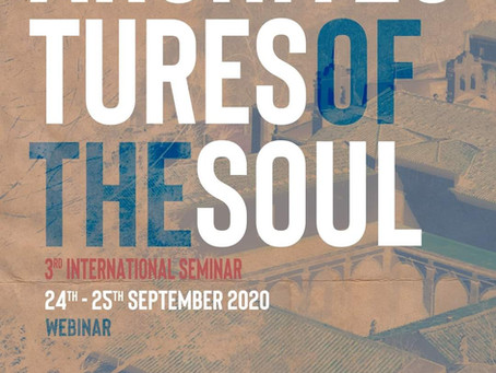 29.09.2020 || REPORT: ARCHITECTURES OF THE SOUL | 3RD INTERNATIONAL SEMINAR | 24TH-25TH SEPTEMBER