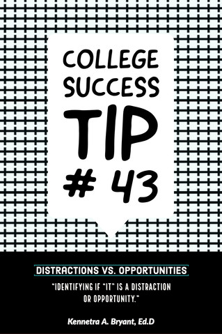 College Success Tip # 43 - Distractions Vs. Oppportunities