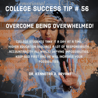 College Success Tip # 56 - Overcome Being Overwhelmed.