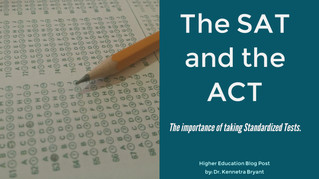 The importance of taking the SAT & ACT Standardized Tests.