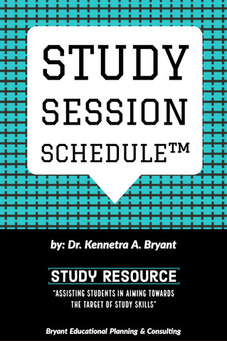 The Study Session Schedule™ by Dr. Kennetra A. Bryant