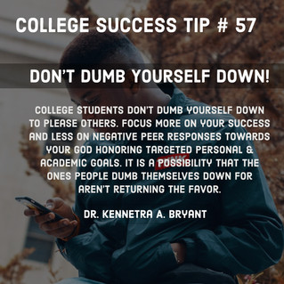 College Success Tip # 57 - Don't Dumb Yourself Down!