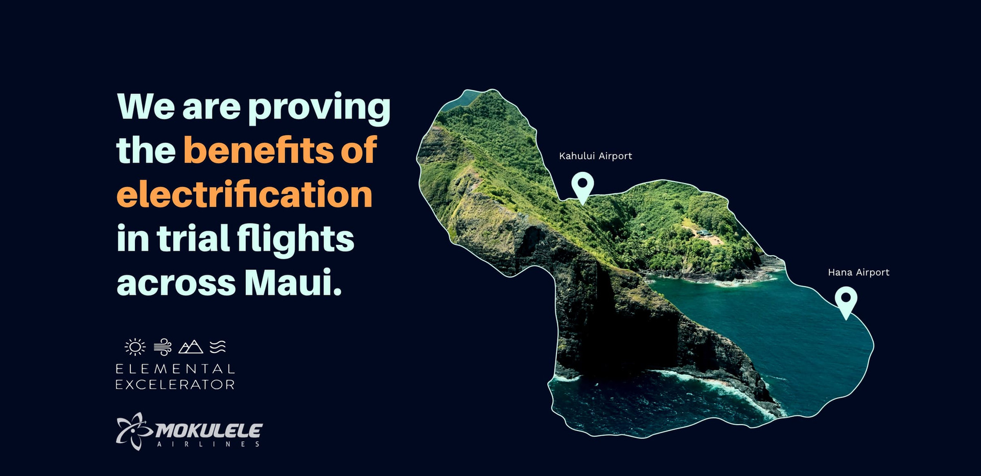 "Map of Maui with geographic markers at Kahului Airport and Hana Airport. Text reads ""We are proving the benefits of electrification in trial flights across Maui"". Partner logos below: Elemental Excelerator, and Mokulele Airlines"