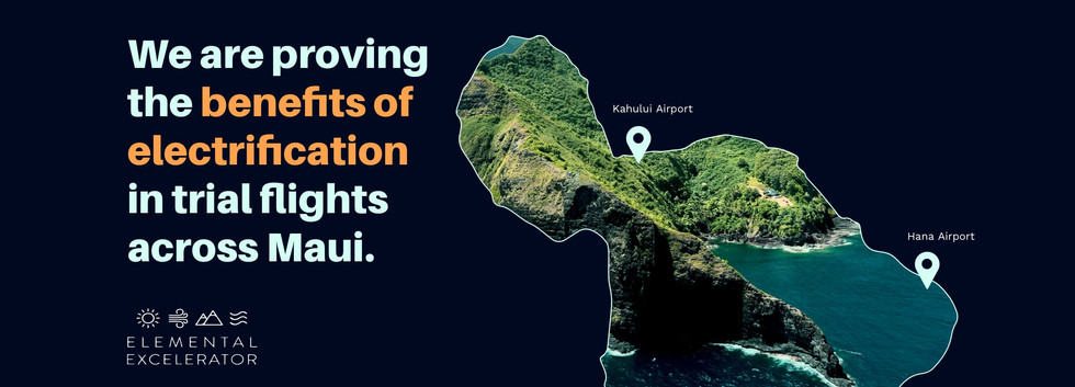 """Map of Maui with geographic markers at Kahului Airport and Hana Airport. Text reads """"We are proving the benefits of electrification in trial flights across Maui"""". Partner logos below: Elemental Excelerator, and Mokulele Airlines"""
