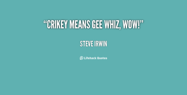 quote-Steve-Irwin-crikey-means-gee-whiz-wow-19035