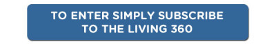 To enter simply SUBSCRIBE to The Living 360