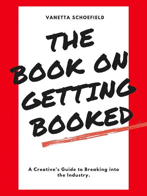 The Book on Getting Booked: A Creative's Guide to Breaking Into the Industry