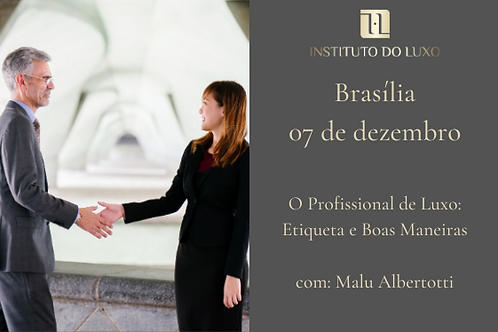 BRASÍLIA 07/12 O PROFISSIONAL DE LUXO: ETIQUETA E BOAS MANEIRAS