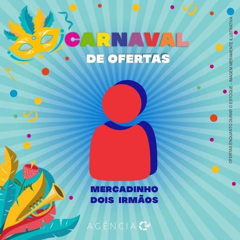 CAMPANHA DE OFERTAS DE CARNAVAL PARA MERCADINHO DOIS IRMÃOS