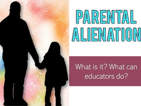 What is Parental Alienation & How Does it Show up in Our Schools?