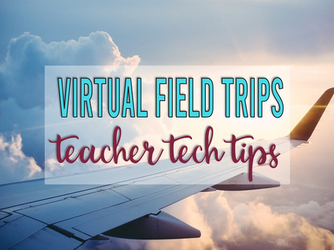 Tech Tips for Teaching with Virtual Field Trips