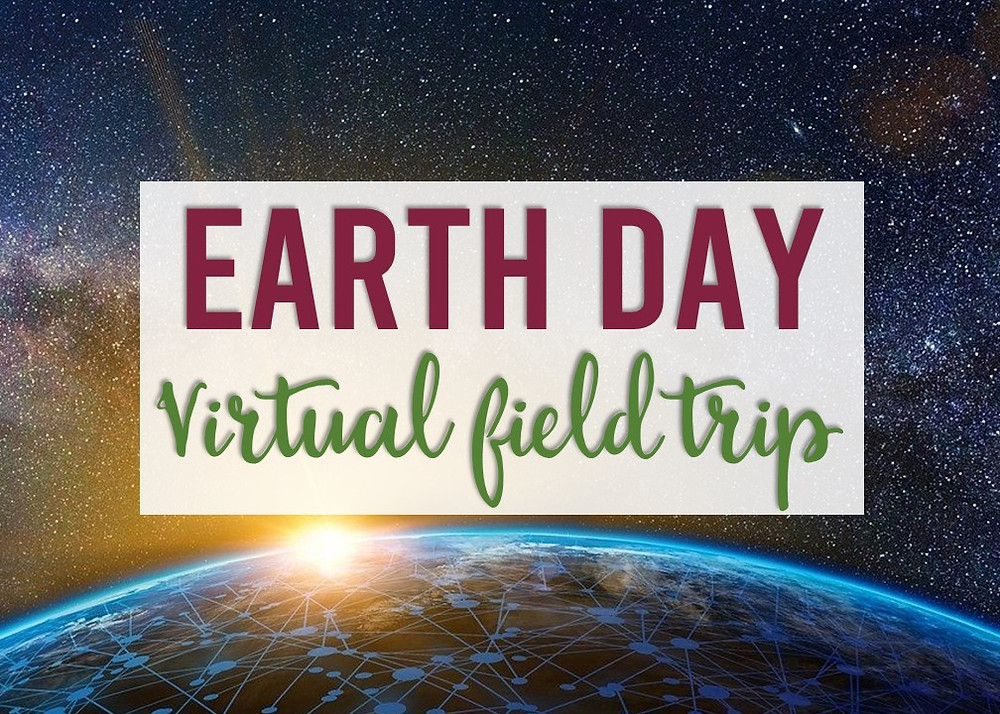 Earth Day Virtual Field Trip with Google Earth Exploration