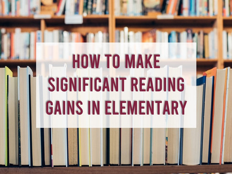 How to Make Significant Reading Gains in Elementary