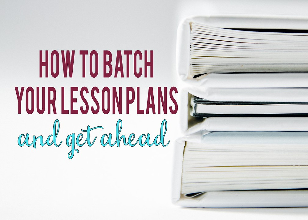 How to Batch Your Lesson Plans and Get Ahead Tips for Teachers that are struggling with working long hours.